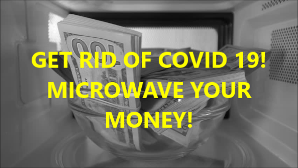 GET RID OF CORONAVIRUS BY MICROWAVING YOUR MONEY